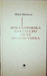 Miloš Milošević - Boka Kotorska, Bar i Ulcinj od kraja XV do kraja XVIII vijeka